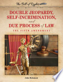Double Jeopardy  Self Incrimination  and Due Process of Law
