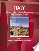 Italy Mineral and Mining Sector Investment and Business Guide