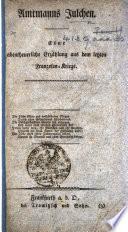 Amtmanns Julchen  Eine abentheuerliche Erz  hlung aus dem letzten Franzosen Kriege
