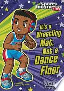 It s a Wrestling Mat  Not a Dance Floor