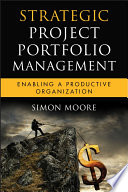 Strategic Project Portfolio Management : and filled with expert advice, strategic...