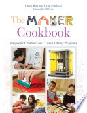 The Maker Cookbook  Recipes for Children s and  Tween Library Programs
