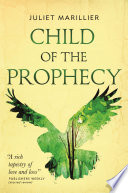 Child Of The Prophecy : marillier's award-winning sevenwaters trilogy. magic is...