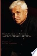 History, Narrative, and Testimony in Amitav Ghosh's Fiction