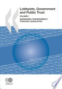 Lobbyists  Governments and Public Trust  Volume 1 Increasing Transparency through Legislation
