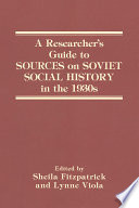 A Researcher s Guide to Sources on Soviet Social History in the 1930s