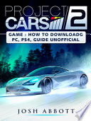 Project Cars 2 Game  How to Download  PC  PS4  Tips  Guide Unofficial