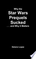 Why the Star Wars Prequels Sucked  and Why It Matters
