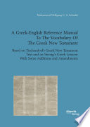 A Greek English Reference Manual To The Vocabulary Of The Greek New Testament  Based on Tischendorf   s Greek New Testament Text and on Strong   s Greek Lexicon With Some Additions and Amendments