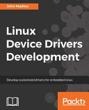 Linux Device Drivers Development : systemabout this book* learn to develop customized...