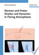 Electron And Proton Kinetics And Dynamics In Flaring Atmospheres book