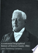A Centennial Biographical History of Seneca County, Ohio Free download PDF and Read online
