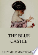 The Blue Castle (Annotated Edition)