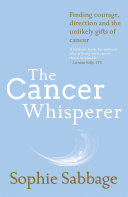 The Cancer Whisperer : was diagnosed with late stage 'incurable'...