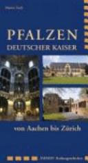 Pfalzen deutscher Kaiser von Aachen bis Zürich