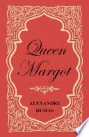 Queen Margot  Or  Marguerite de Valois   With Nine Illustrations