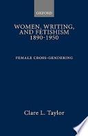 Women, Writing, and Fetishism, 1890-1950