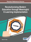 Revolutionizing Modern Education through Meaningful E Learning Implementation