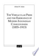 The Vernacular Press and the Emergence of Modern Indonesian Consciousness