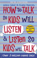 How To Talk So Kids Will Listen And Listen So Kids Will Talk : provide effective step by step techniques...