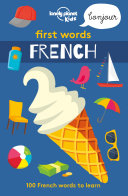 First Words - French : children's book from lonely planet kids, an...