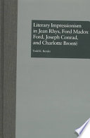 Literary Impressionism in Jean Rhys  Ford Madox Ford  Joseph Conrad  and Charlotte Bront
