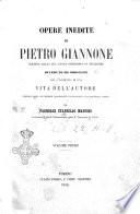 Opere inedite di Pietro Giannone scritte nella sua lunga prigionia in Piemonte rivedute ed ordinate con l aggiunta di una vita dell autore da Pasquale Stanislao Mancini