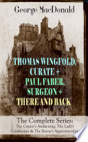 THOMAS WINGFOLD  CURATE   PAUL FABER  SURGEON   THERE AND BACK   The Complete Series  The Curate s Awakening  The Lady s Confession   The Baron s Apprenticeship