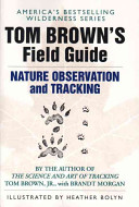 Tom Brown s Field Guide to Nature Observation and Tracking