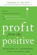 Profit from the Positive: Proven Leadership Strategies to Boost Productivity and Transform Your Business, with a foreword by Tom Rath