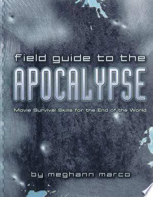 Field Guide to the Apocalypse: Movie Survival Skills for the End of the World - ISBN:9781439188071