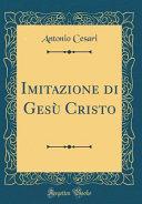 Imitazione di Ges   Cristo  Classic Reprint