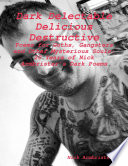 Dark Delectable Delicious Destructive   Poems for Goths  Gangsters and Other Mysterious Souls    20 Years of Nick Armbrister s Dark Poems