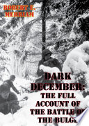 Dark December The Full Account Of The Battle Of The Bulge Illustrated Edition