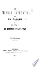 Le mandat imp  ratif par un Paysan  signed  Un Paysan  Ex repr  sentant du peuple dans les Assembl  es nationales  d  partementales et communales   et lettre  in reply  du citoyen F  Pyat