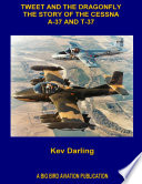 Tweet and the Dragonfly the Story of the Cessna A 37 and T 37