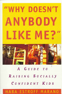 Why doesn't anybody like me?  - a guide to raising socially confident kids / Hara Estroff Marano. -- New York : William Morrow, c1998.