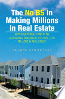 The No BS In Making Millions In Real Estate
