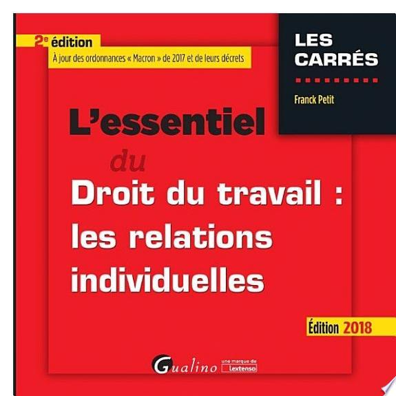 L'essentiel du droit du travail : les relations individuelles / Franck Petit.- Issy-les-Moulineaux : Gualino, une marque de Lextenso , DL 2018