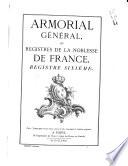 Armorial général, ou Registres de la noblesse de France par Louis-Pierre d'Hozier et d'Hozier de Sérigny juges d'armes de France