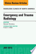 Emergency and Trauma Radiology  An Issue of Radiologic Clinics of North America