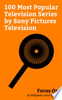 Focus On 100 Most Popular Television Series By Sony Pictures Television