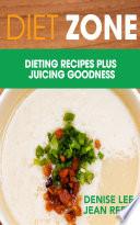 Diet Zone Dieting Recipes Plus Juicing Goodness