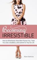 Becoming Irresistible