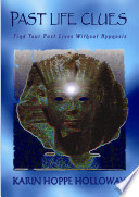 Past Life Clues  Find Your Past Lives Without Hypnosis eBook