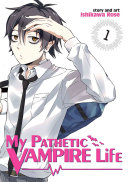 My Pathetic Vampire Life : manga series about a teenage boy...