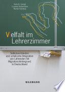 Vielfalt im Lehrerzimmer. Selbstverständnis und schulische Integration von Lehrenden mit Migrationshintergrund in Deutschland