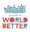 You Make The World Better : city lights and favorite places,...