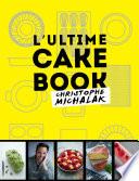 L'Ultime Cake Book : fantastiks, christophe michalak s'attaque à l'un des...
