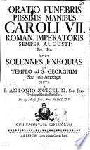 Oratio Funebris Piissimis Manibus Caroli VII. Roman. Imperatoris Semper Augusti [et]c. [et]c